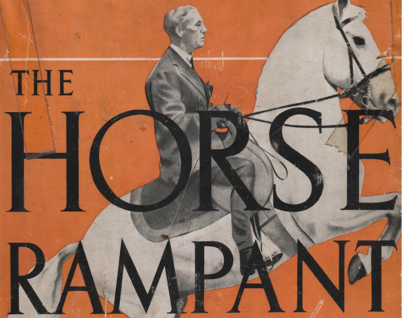 """""""The Horse Rampant"""" by Captain James Joseph Pearce (1947) and The Comprehensive Nature of Traditional Horse Training"""